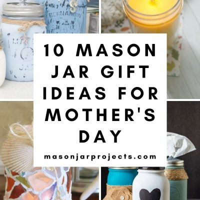 10 DIY Mason Jar Mother's Day Gifts Mom Will Love